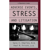 Adverse Events, Stress and Litigation: A Physicians's Guide by Sara C. Charles, 9780195171488