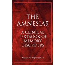 The Amnesias: A Clinical Textbook of Memory Disorders by Andrew C. Papanicolaou, 9780195172454