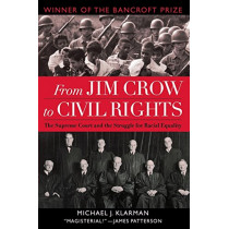 From Jim Crow to Civil Rights: The Supreme Court and the Struggle for Racial Equality by Michael J. Klarman, 9780195310184