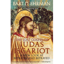 The Lost Gospel of Judas Iscariot: A New Look at Betrayer and Betrayed by Bart D. Ehrman, 9780195343519