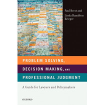 Problem Solving, Decision Making, and Professional Judgment: A Guide for Lawyers and Policymakers by Paul Brest, 9780195366327