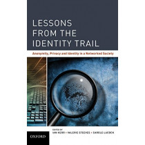 Lessons from the Identity Trail: Anonymity, Privacy and Identity in a Networked Society by Ian Kerr, 9780195372472