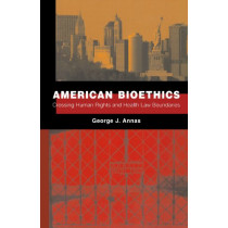 American Bioethics: Crossing Human Rights and Health Law Boundaries by George J. Annas, 9780195390292