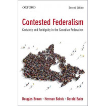 Contested Federalism: Certainty and Ambiguity in the Canadian Federation by Douglas Brown, 9780195445909