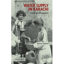 Water Supply in Karachi: Issues and Prospects by Noman Ahmed, 9780195474961