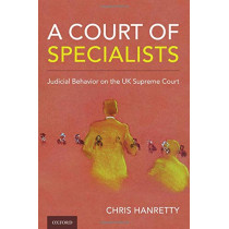 A Court of Specialists: Judicial Behavior on the UK Supreme Court by Chris Hanretty, 9780197509234