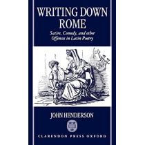 Writing Down Rome: Satire, Comedy, and Other Offences in Latin Poetry by John Henderson, 9780198150770