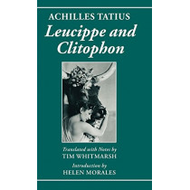 Achilles Tatius: Leucippe and Clitophon by Tim Whitmarsh, 9780198152897