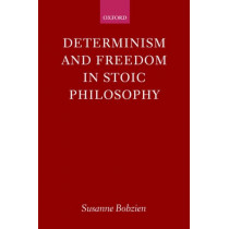 Determinism and Freedom in Stoic Philosophy by Susanne Bobzien, 9780198237945