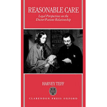 Reasonable Care: Legal Perspectives on the Doctor-Patient Relationship by Harvey Teff, 9780198255789