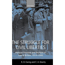 The Struggle for Civil Liberties: Political Freedom and the Rule of Law in Britain, 1914-1945 by Keith Ewing, 9780198256656