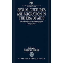 Sexual Cultures and Migration in the Era of AIDS: Anthropological and Demographic Perspectives by Gilbert Herdt, 9780198292302