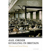 Mail Order Retailing in Britain: A Business and Social History by Richard Coopey, 9780198296508