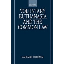 Voluntary Euthanasia and the Common Law by Margaret Otlowski, 9780198298687