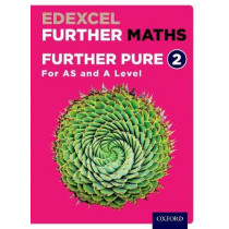 Edexcel Further Maths: Further Pure 2 Student Book (AS and A Level) by David Bowles, 9780198415268
