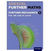 Edexcel Further Maths: Further Mechanics 1 Student Book (AS and A Level) by David Bowles, 9780198415299