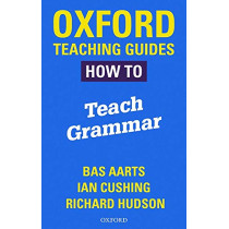 Oxford Teaching Guides: How To Teach Grammar by Bas Aarts, 9780198421511