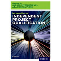 Oxford International AQA Examinations: International Independent Project Qualification (IPQ) by Mary James, 9780198426080