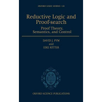Reductive Logic and Proof-search: Proof Theory, Semantics, and Control by David J. Pym, 9780198526339