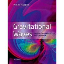 Gravitational Waves: Volume 2: Astrophysics and Cosmology by Michele Maggiore, 9780198570899