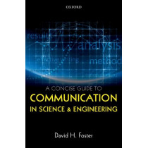 A Concise Guide to Communication in Science and Engineering by David H. Foster, 9780198704232