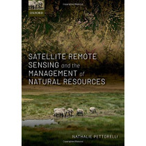 Satellite Remote Sensing and the Management of Natural Resources by Nathalie Pettorelli, 9780198717270