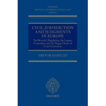 Civil Jurisdiction and Judgments in Europe: The Brussels I Regulation, the Lugano Convention, and the Hague Choice of Court Convention by Trevor Hartley, 9780198729006