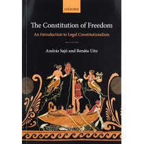 The Constitution of Freedom: An Introduction to Legal Constitutionalism by Andras Sajo, 9780198732181