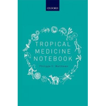 Tropical Medicine Notebook by Philippa C. Matthews, 9780198737773