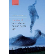 The Idea of International Human Rights Law by Steven Wheatley, 9780198749844