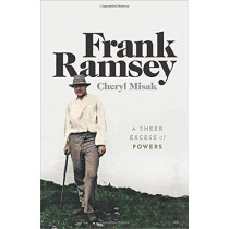 Frank Ramsey: A Sheer Excess of Powers by Cheryl Misak, 9780198755357