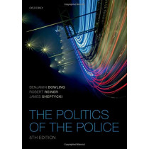 The Politics of the Police by Benjamin Bowling, 9780198769255