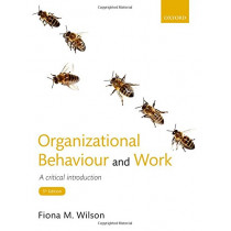 Organizational Behaviour and Work: A critical introduction by Fiona M. Wilson, 9780198777137