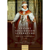 Stuart Succession Literature: Moments and Transformations by Paulina Kewes, 9780198778172