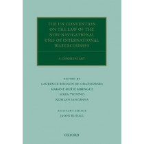The UN Convention on the Law of the Non-Navigational Uses of International Watercourses: A Commentary by Laurence Boisson de Chazournes, 9780198778769