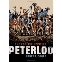 Peterloo: The English Uprising by Robert Poole, 9780198783466