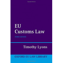 EU Customs Law by Timothy Lyons, 9780198784029