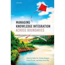 Managing Knowledge Integration Across Boundaries by Fredrik Tell, 9780198785972