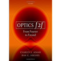 Optics f2f: From Fourier to Fresnel by Charles S. Adams, 9780198786795