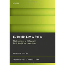 EU Health Law & Policy: The Expansion of EU Power in Public Health and Health Care by Anniek de Ruijter, 9780198788096