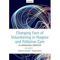 The Changing Face of Volunteering in Hospice and Palliative Care by Ros Scott, 9780198788270