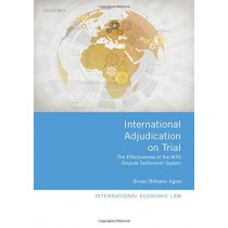 International Adjudication on Trial: The Effectiveness of the WTO Dispute Settlement System by Sivan Shlomo Agon, 9780198788966