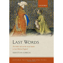 Last Words: The Public Self and the Social Author in Late Medieval England by Sebastian Sobecki, 9780198790778
