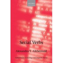 Serial Verbs by Alexandra Y. Aikhenvald, 9780198791263