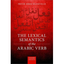 The Lexical Semantics of the Arabic Verb by Peter Glanville, 9780198792734