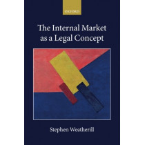 The Internal Market as a Legal Concept by Stephen Weatherill, 9780198794813
