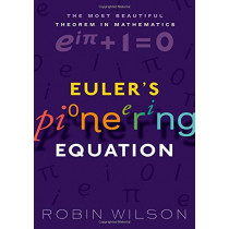 Euler's Pioneering Equation: The most beautiful theorem in mathematics by Robin Wilson, 9780198794936