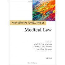 Philosophical Foundations of Medical Law by Andelka M. Phillips, 9780198796558