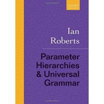 Parameter Hierarchies and Universal Grammar by Ian Roberts, 9780198804635