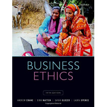 Business Ethics: Managing Corporate Citizenship and Sustainability in the Age of Globalization by Andrew Crane, 9780198810070